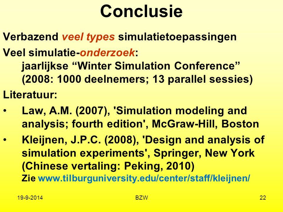 """19-9-2014BZW22 Conclusie Verbazend veel types simulatietoepassingen Veel simulatie-onderzoek: jaarlijkse """"Winter Simulation Conference"""" (2008: 1000 de"""