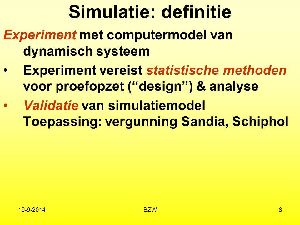 """19-9-2014BZW8 Simulatie: definitie Experiment met computermodel van dynamisch systeem Experiment vereist statistische methoden voor proefopzet (""""desig"""