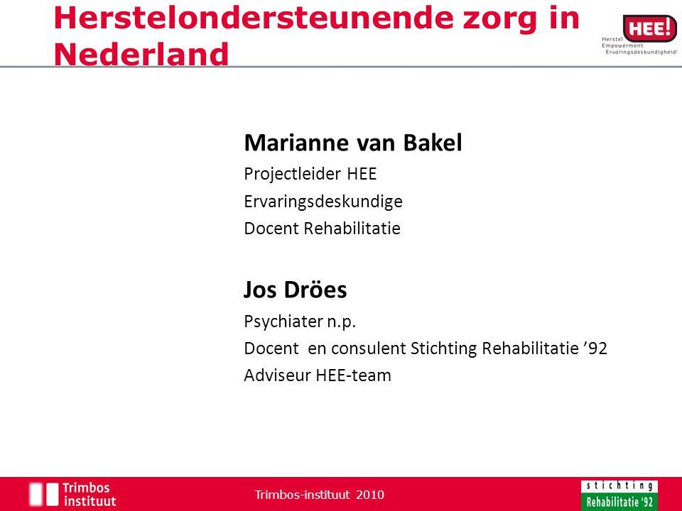Marianne van Bakel Projectleider HEE Ervaringsdeskundige Docent Rehabilitatie Jos Dröes Psychiater n.p. Docent en consulent Stichting Rehabilitatie '9