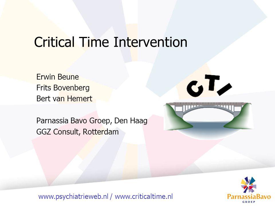 www.psychiatrieweb.nl / www.criticaltime.nl Critical Time Intervention Erwin Beune Frits Bovenberg Bert van Hemert Parnassia Bavo Groep, Den Haag GGZ