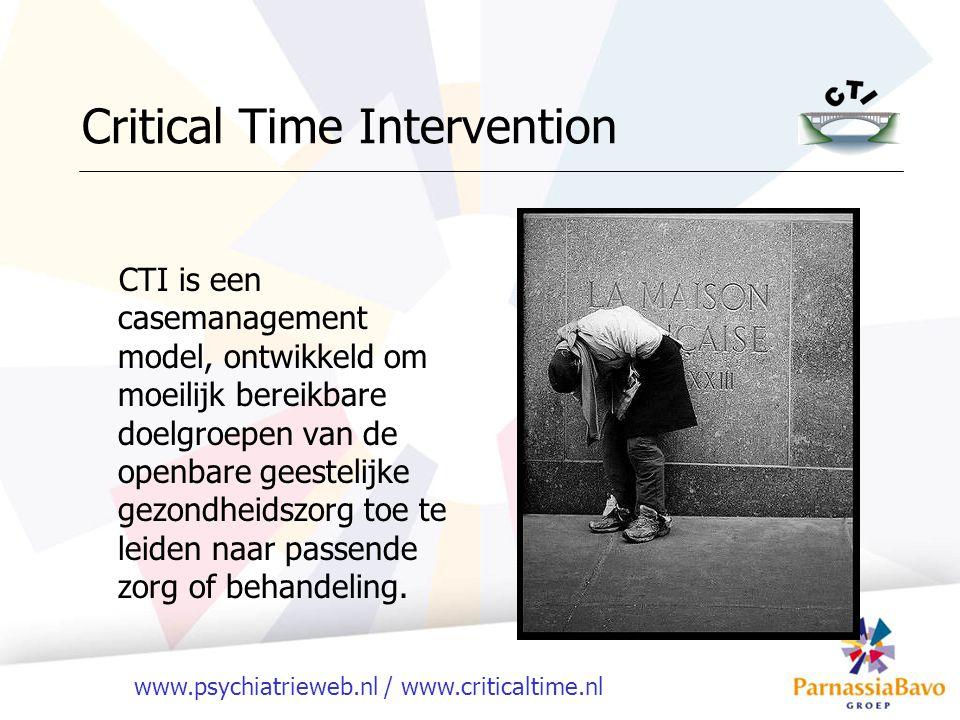 www.psychiatrieweb.nl / www.criticaltime.nl Critical Time Intervention CTI is een casemanagement model, ontwikkeld om moeilijk bereikbare doelgroepen
