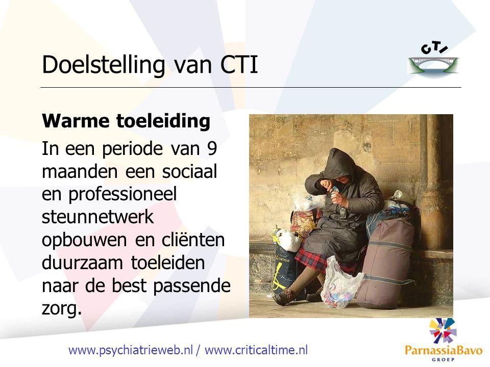 www.psychiatrieweb.nl / www.criticaltime.nl Doelstelling van CTI Warme toeleiding In een periode van 9 maanden een sociaal en professioneel steunnetwe