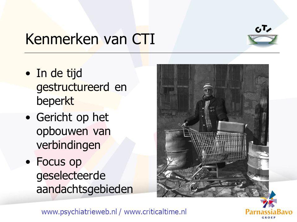www.psychiatrieweb.nl / www.criticaltime.nl Kenmerken van CTI In de tijd gestructureerd en beperkt Gericht op het opbouwen van verbindingen Focus op g