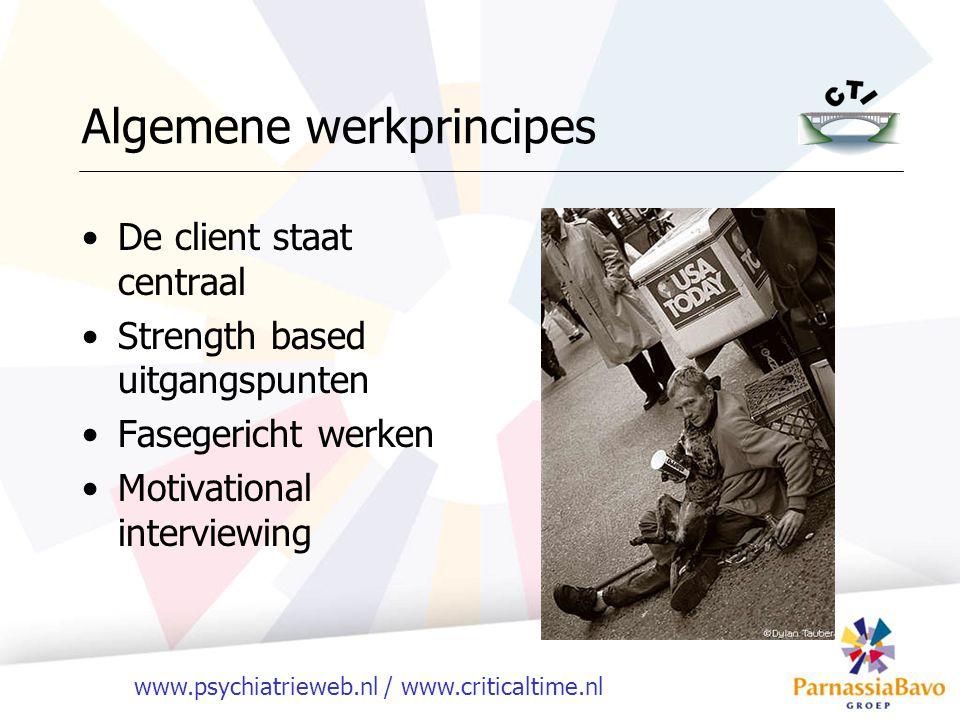 www.psychiatrieweb.nl / www.criticaltime.nl Algemene werkprincipes De client staat centraal Strength based uitgangspunten Fasegericht werken Motivatio