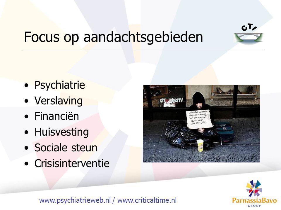 www.psychiatrieweb.nl / www.criticaltime.nl Focus op aandachtsgebieden Psychiatrie Verslaving Financiën Huisvesting Sociale steun Crisisinterventie