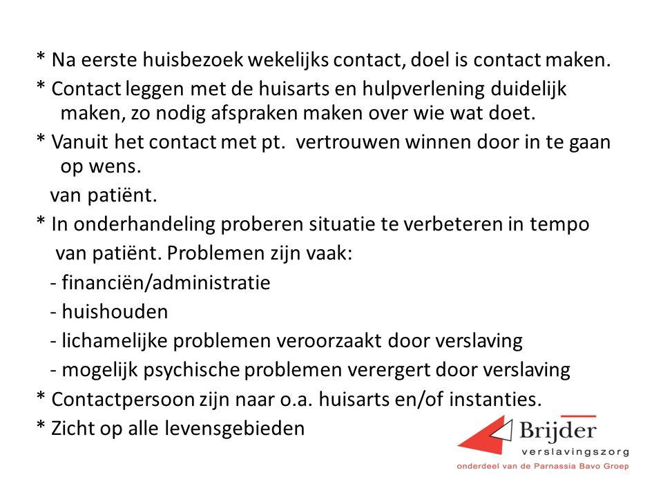 * Na eerste huisbezoek wekelijks contact, doel is contact maken. * Contact leggen met de huisarts en hulpverlening duidelijk maken, zo nodig afspraken
