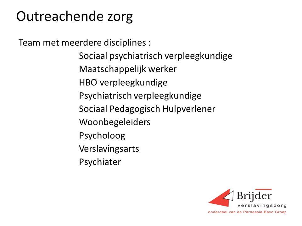 Outreachende zorg Team met meerdere disciplines : Sociaal psychiatrisch verpleegkundige Maatschappelijk werker HBO verpleegkundige Psychiatrisch verpl