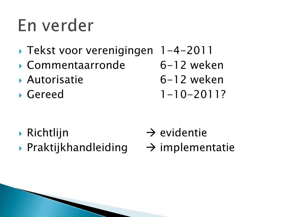  Tekst voor verenigingen1-4-2011  Commentaarronde6-12 weken  Autorisatie6-12 weken  Gereed1-10-2011?  Richtlijn  evidentie  Praktijkhandleiding