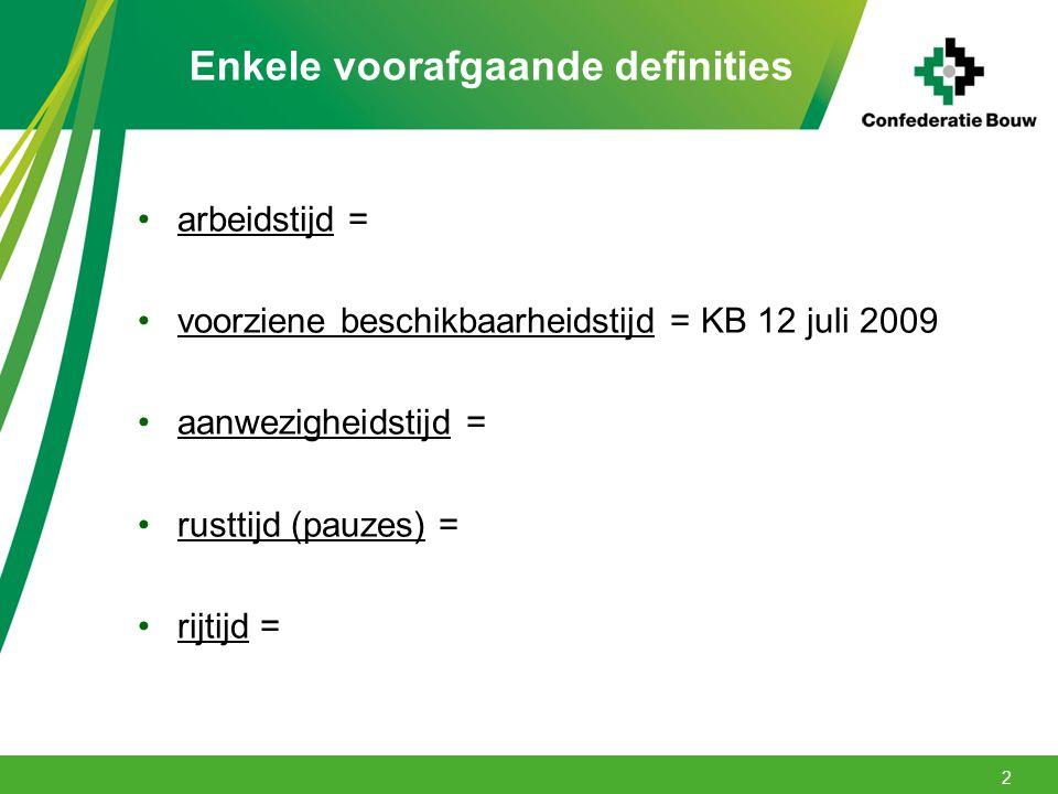Enkele voorafgaande definities arbeidstijd = voorziene beschikbaarheidstijd = KB 12 juli 2009 aanwezigheidstijd = rusttijd (pauzes) = rijtijd = 2