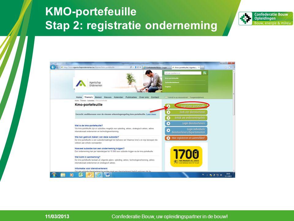 KMO-portefeuille Stap 2: registratie onderneming 11/03/2013 Confederatie Bouw, uw opleidingspartner in de bouw!