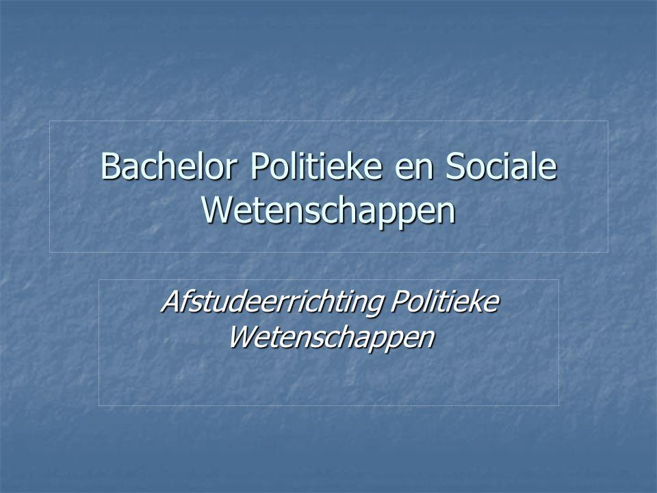Bachelor Politieke en Sociale Wetenschappen Afstudeerrichting Politieke Wetenschappen