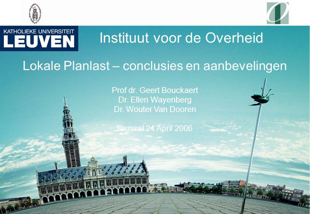 Instituut voor de Overheid Lokale Planlast – conclusies en aanbevelingen Prof dr. Geert Bouckaert Dr. Ellen Wayenberg Dr. Wouter Van Dooren Brussel 24