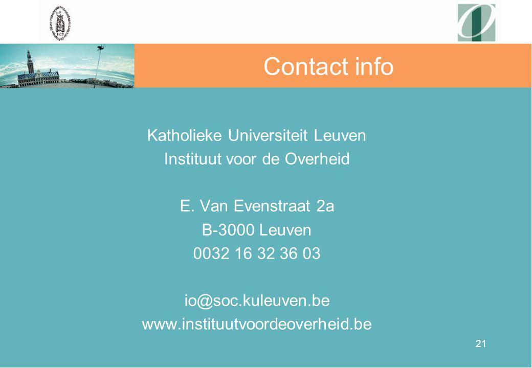 21 Katholieke Universiteit Leuven Instituut voor de Overheid E. Van Evenstraat 2a B-3000 Leuven 0032 16 32 36 03 io@soc.kuleuven.be www.instituutvoord