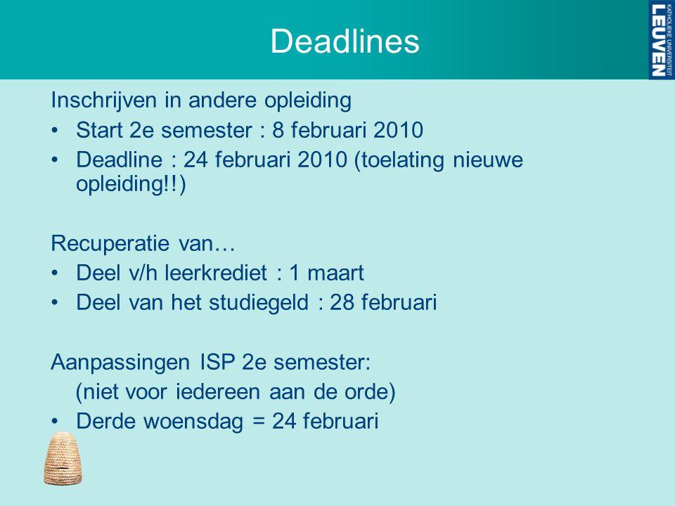 Deadlines Inschrijven in andere opleiding Start 2e semester : 8 februari 2010 Deadline : 24 februari 2010 (toelating nieuwe opleiding!!) Recuperatie v