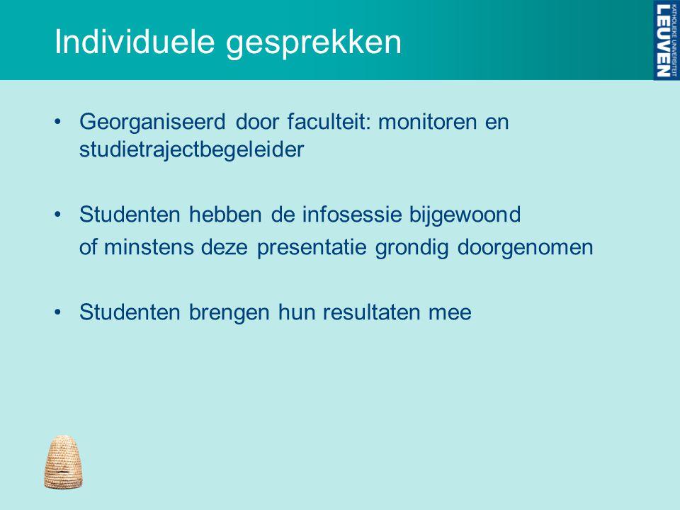 Individuele gesprekken Georganiseerd door faculteit: monitoren en studietrajectbegeleider Studenten hebben de infosessie bijgewoond of minstens deze p