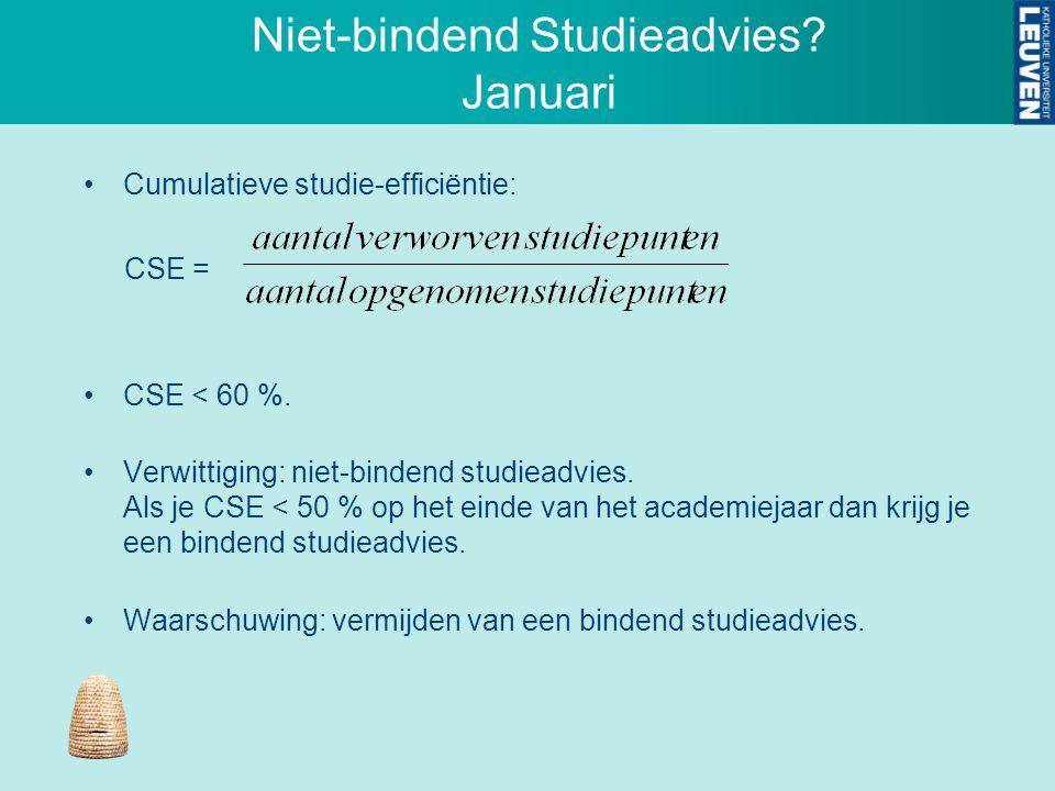Niet-bindend Studieadvies? Januari Cumulatieve studie-efficiëntie: CSE = CSE < 60 %. Verwittiging: niet-bindend studieadvies. Als je CSE < 50 % op het