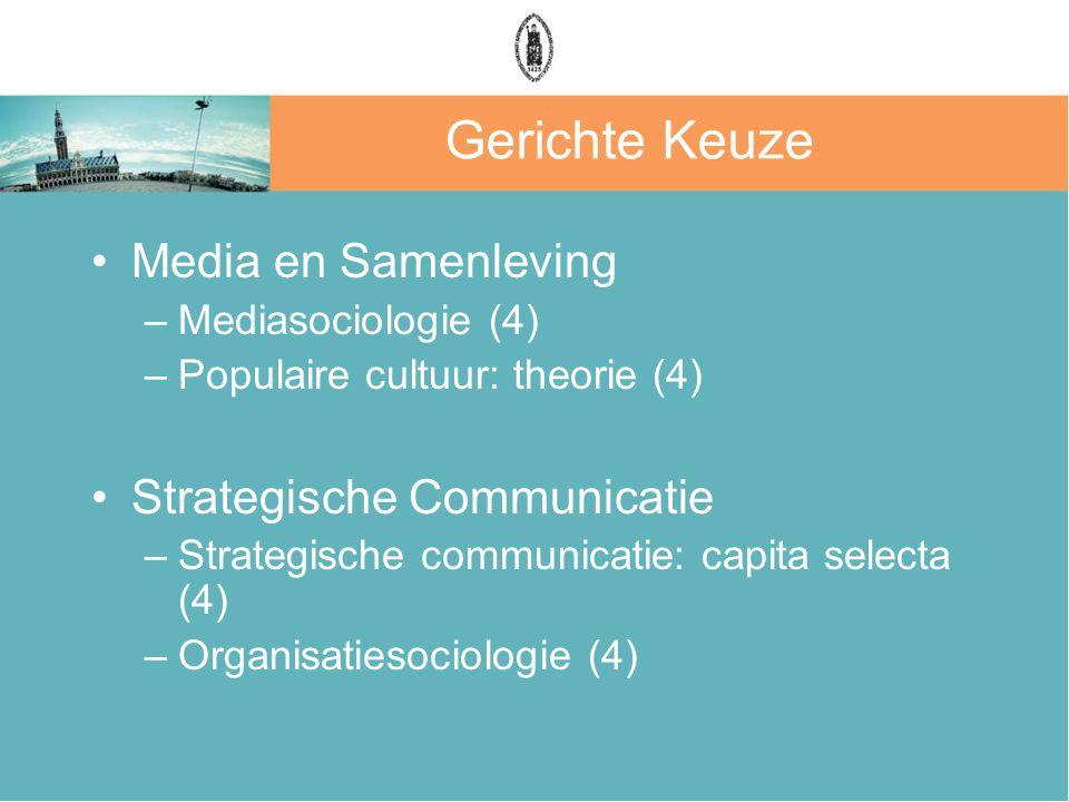 Gerichte Keuze Media en Samenleving –Mediasociologie (4) –Populaire cultuur: theorie (4) Strategische Communicatie –Strategische communicatie: capita selecta (4) –Organisatiesociologie (4)