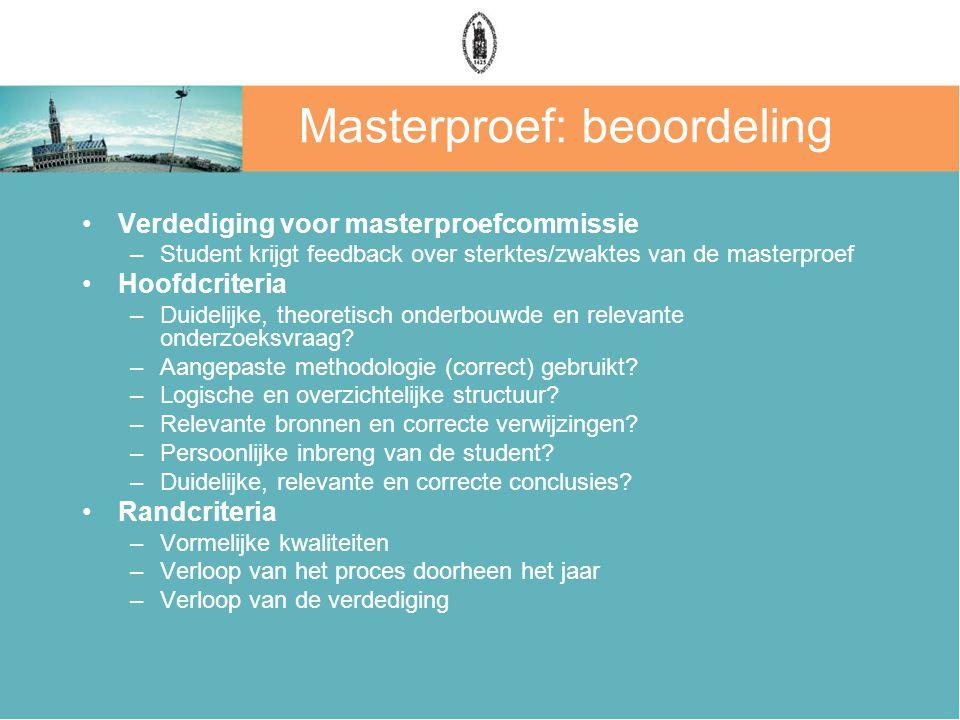 Masterproef: beoordeling Verdediging voor masterproefcommissie –Student krijgt feedback over sterktes/zwaktes van de masterproef Hoofdcriteria –Duidelijke, theoretisch onderbouwde en relevante onderzoeksvraag.