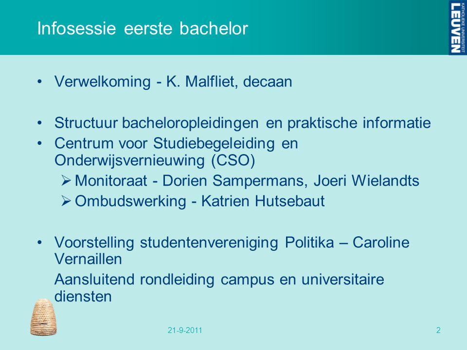 Infosessie eerste bachelor Verwelkoming - K. Malfliet, decaan Structuur bacheloropleidingen en praktische informatie Centrum voor Studiebegeleiding en