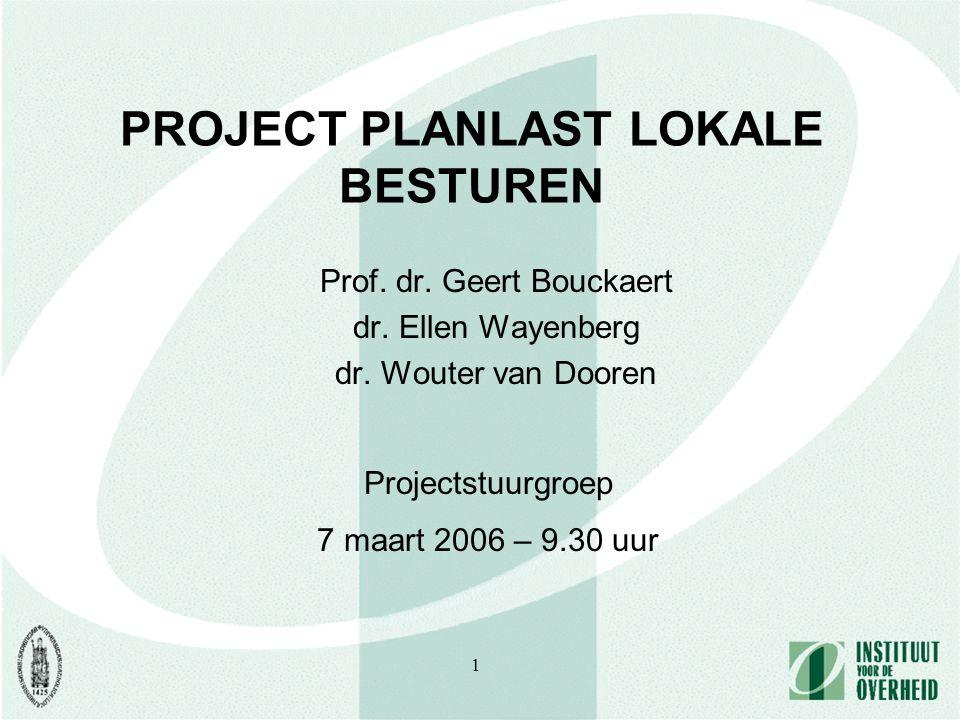 1 PROJECT PLANLAST LOKALE BESTUREN Prof. dr. Geert Bouckaert dr. Ellen Wayenberg dr. Wouter van Dooren Projectstuurgroep 7 maart 2006 – 9.30 uur