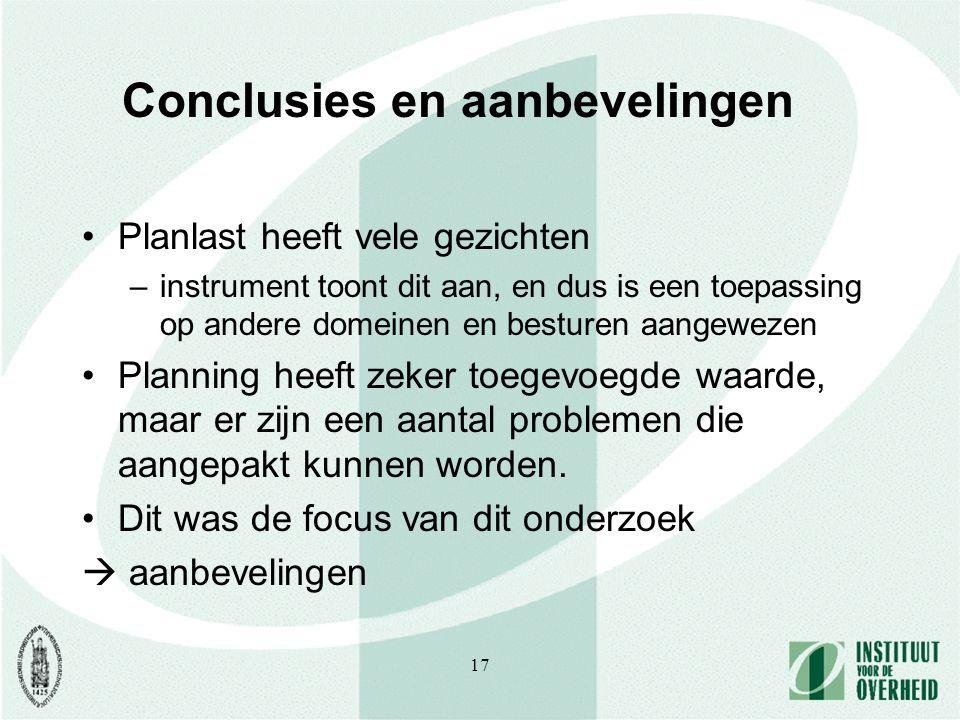 17 Conclusies en aanbevelingen Planlast heeft vele gezichten –instrument toont dit aan, en dus is een toepassing op andere domeinen en besturen aangewezen Planning heeft zeker toegevoegde waarde, maar er zijn een aantal problemen die aangepakt kunnen worden.