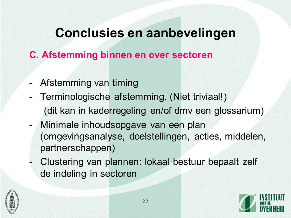 22 Conclusies en aanbevelingen C. Afstemming binnen en over sectoren -Afstemming van timing -Terminologische afstemming. (Niet triviaal!) (dit kan in