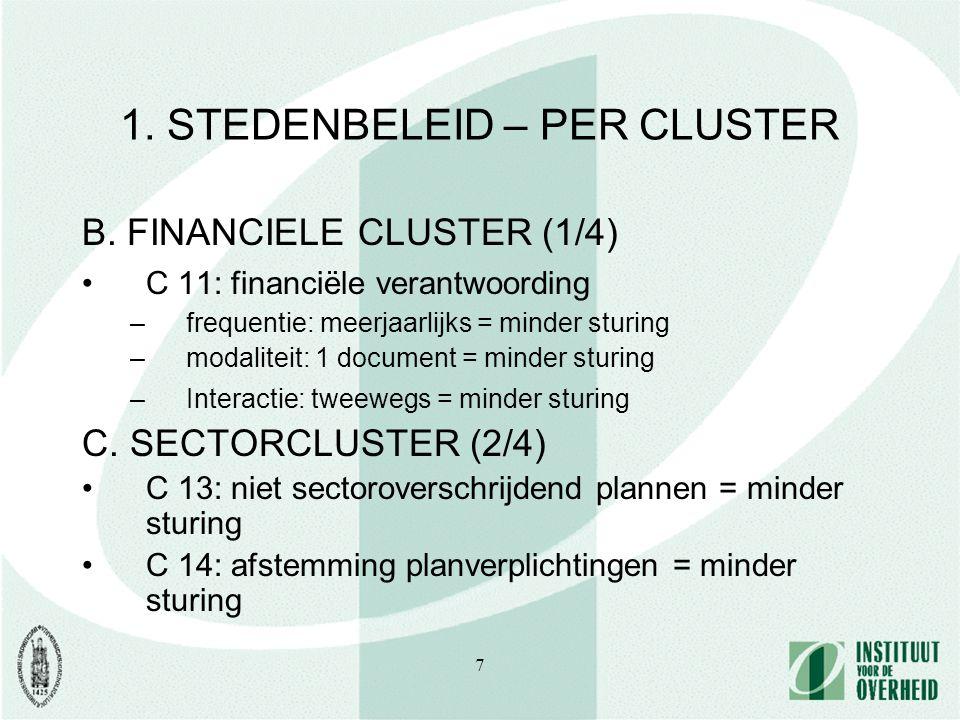 7 1. STEDENBELEID – PER CLUSTER B. FINANCIELE CLUSTER (1/4) C 11: financiële verantwoording –frequentie: meerjaarlijks = minder sturing –modaliteit: 1