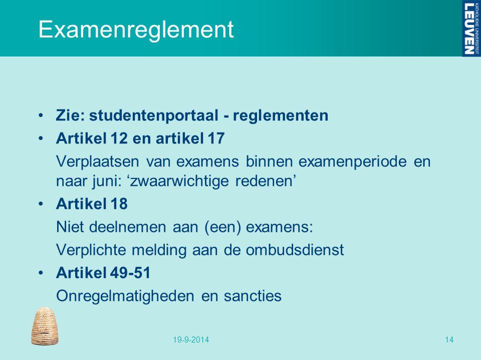 Examenreglement Zie: studentenportaal - reglementen Artikel 12 en artikel 17 Verplaatsen van examens binnen examenperiode en naar juni: 'zwaarwichtige