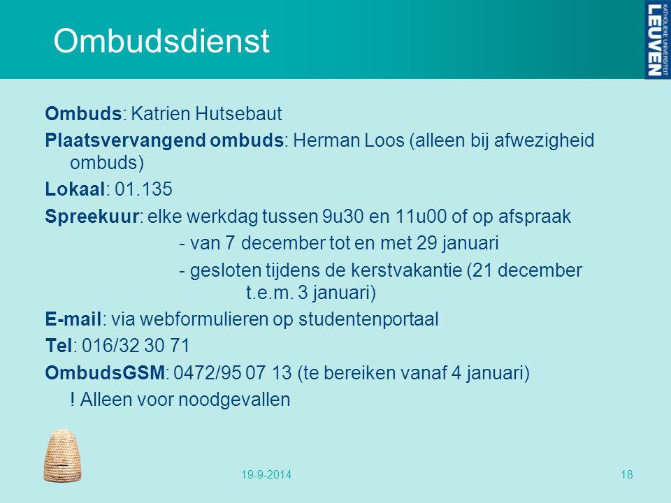 Ombudsdienst Ombuds: Katrien Hutsebaut Plaatsvervangend ombuds: Herman Loos (alleen bij afwezigheid ombuds) Lokaal: 01.135 Spreekuur: elke werkdag tussen 9u30 en 11u00 of op afspraak - van 7 december tot en met 29 januari - gesloten tijdens de kerstvakantie (21 december t.e.m.