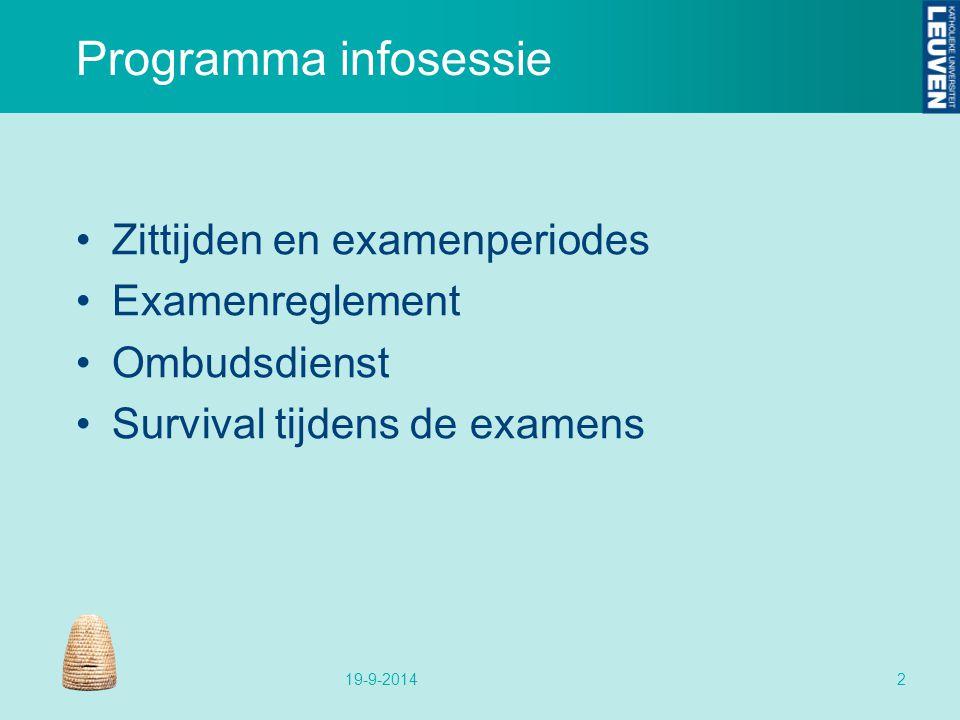 Programma infosessie Zittijden en examenperiodes Examenreglement Ombudsdienst Survival tijdens de examens 19-9-20142