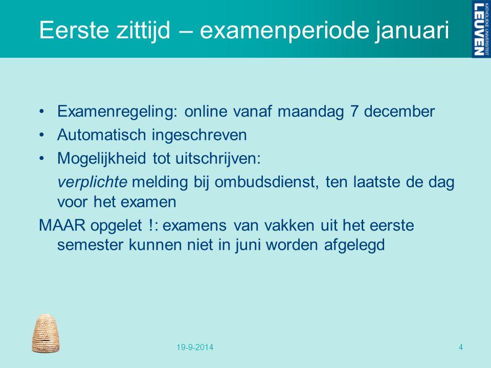 Eerste zittijd – examenperiode januari Examenregeling: online vanaf maandag 7 december Automatisch ingeschreven Mogelijkheid tot uitschrijven: verplic