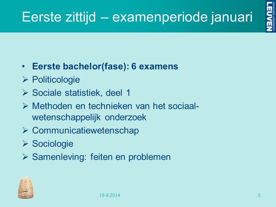 Eerste zittijd – examenperiode januari Eerste bachelor(fase): 6 examens  Politicologie  Sociale statistiek, deel 1  Methoden en technieken van het