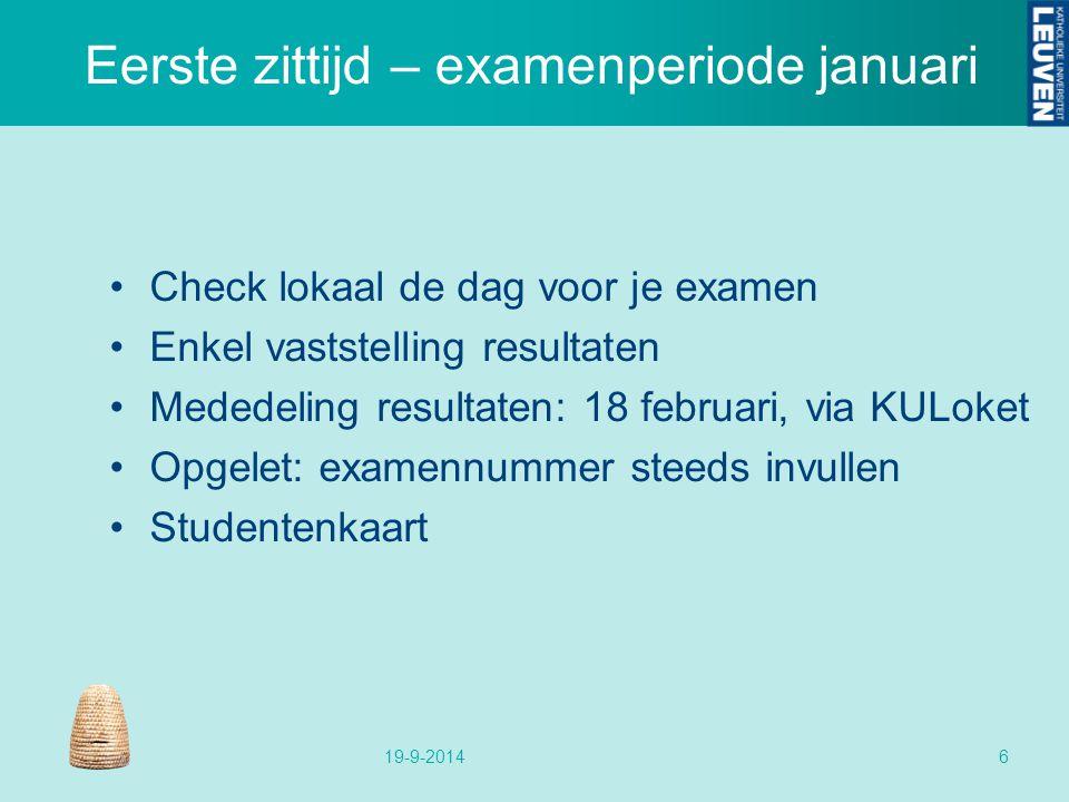 Eerste zittijd – examenperiode januari 19-9-20146 Check lokaal de dag voor je examen Enkel vaststelling resultaten Mededeling resultaten: 18 februari,