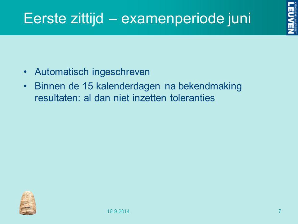 Eerste zittijd – examenperiode juni Automatisch ingeschreven Binnen de 15 kalenderdagen na bekendmaking resultaten: al dan niet inzetten toleranties 19-9-20147