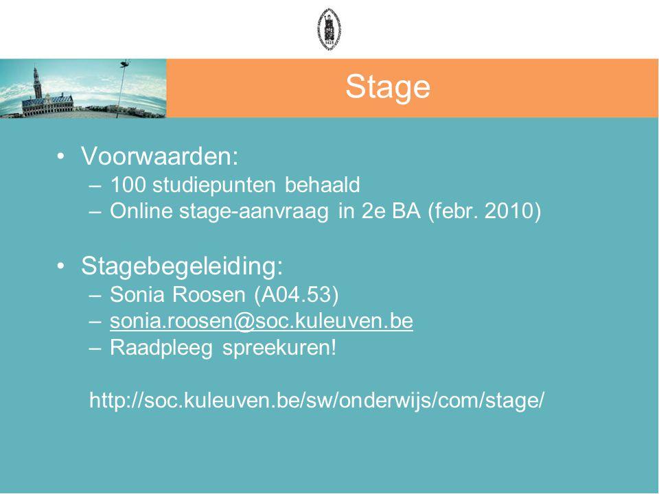 Stage Voorwaarden: –100 studiepunten behaald –Online stage-aanvraag in 2e BA (febr.