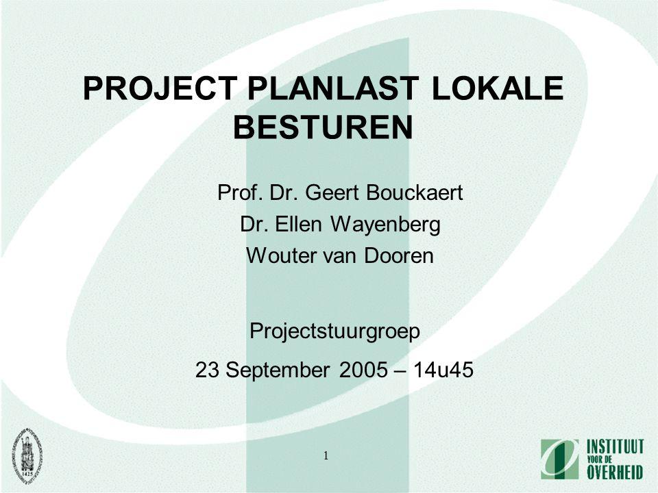 1 PROJECT PLANLAST LOKALE BESTUREN Prof. Dr. Geert Bouckaert Dr. Ellen Wayenberg Wouter van Dooren Projectstuurgroep 23 September 2005 – 14u45