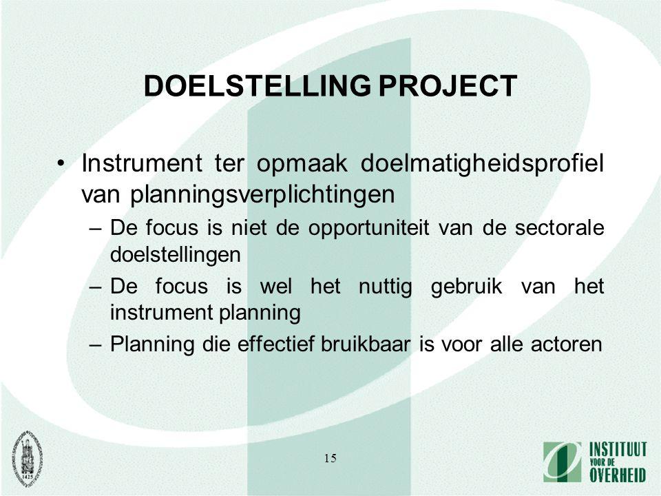 15 DOELSTELLING PROJECT Instrument ter opmaak doelmatigheidsprofiel van planningsverplichtingen –De focus is niet de opportuniteit van de sectorale do