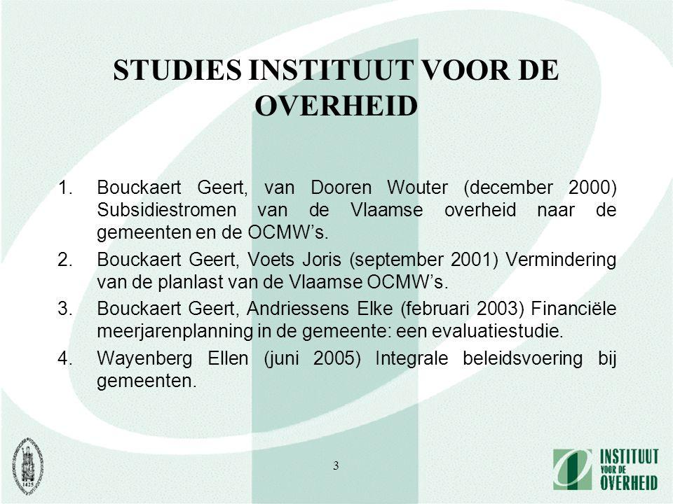 3 STUDIES INSTITUUT VOOR DE OVERHEID 1.Bouckaert Geert, van Dooren Wouter (december 2000) Subsidiestromen van de Vlaamse overheid naar de gemeenten en
