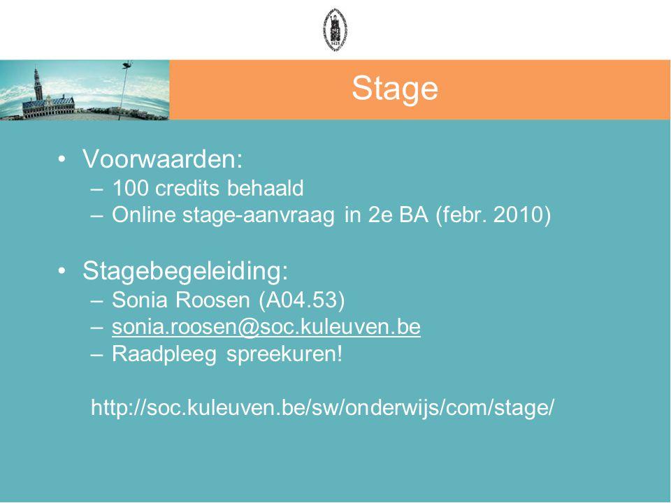 Stage Voorwaarden: –100 credits behaald –Online stage-aanvraag in 2e BA (febr.