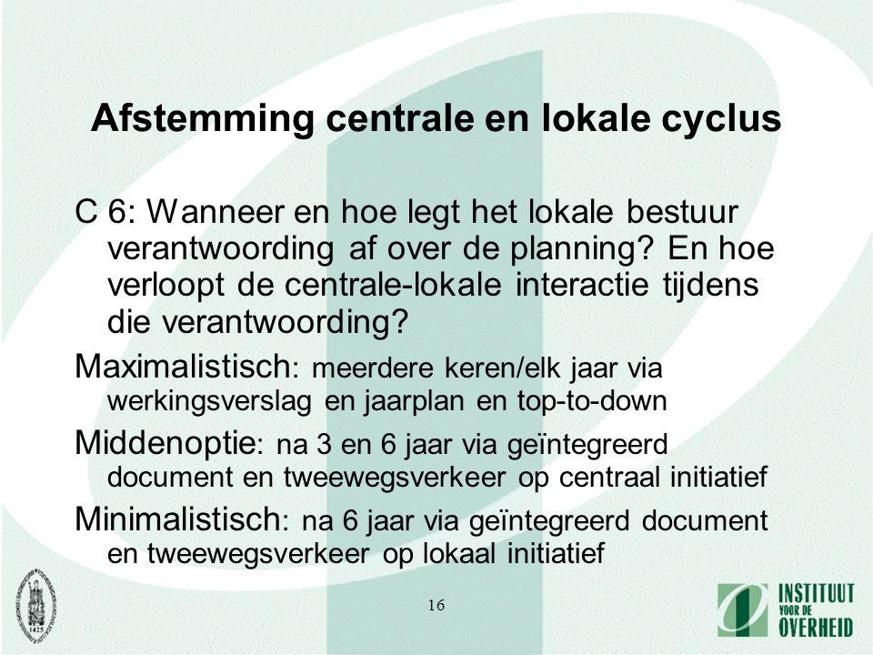 16 Afstemming centrale en lokale cyclus C 6: Wanneer en hoe legt het lokale bestuur verantwoording af over de planning.