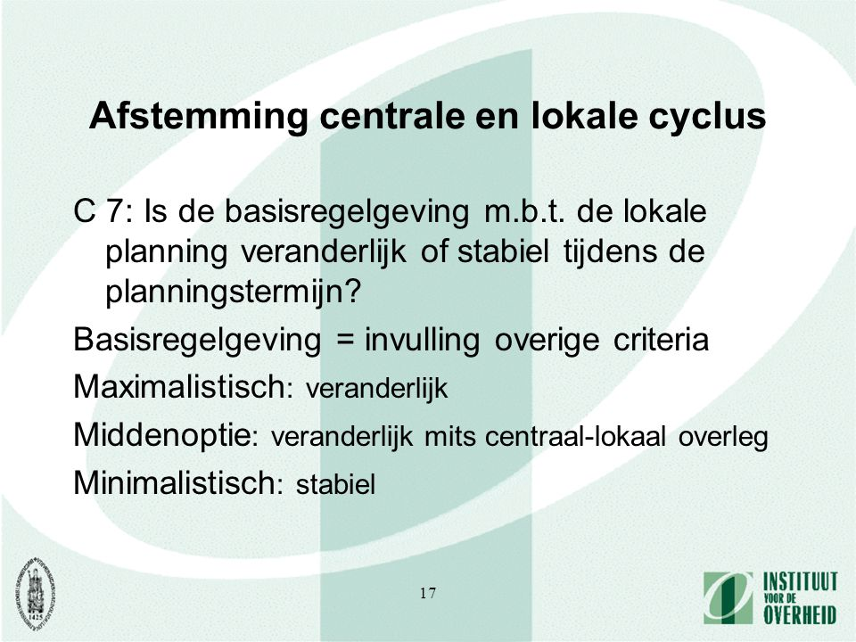 17 Afstemming centrale en lokale cyclus C 7: Is de basisregelgeving m.b.t.