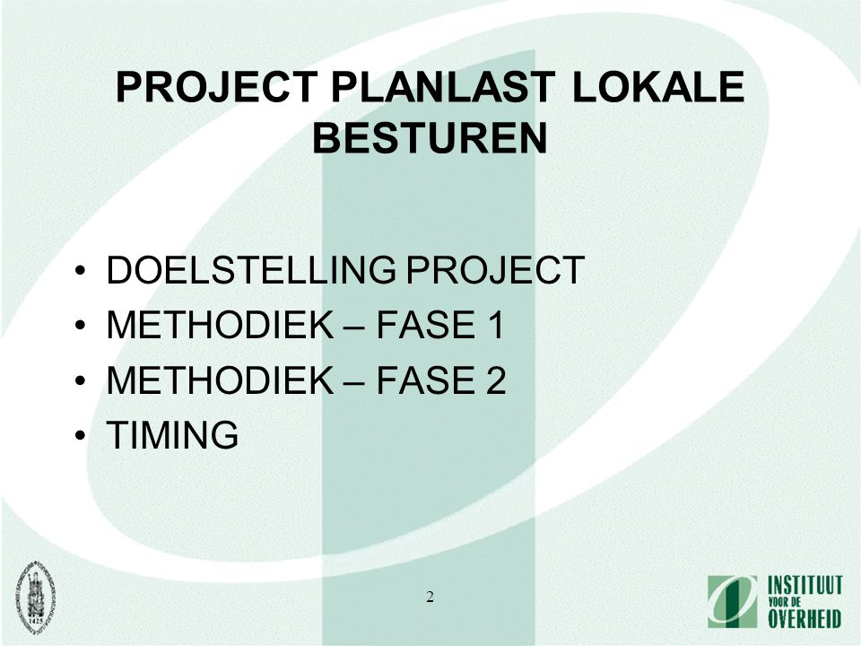 2 PROJECT PLANLAST LOKALE BESTUREN DOELSTELLING PROJECT METHODIEK – FASE 1 METHODIEK – FASE 2 TIMING
