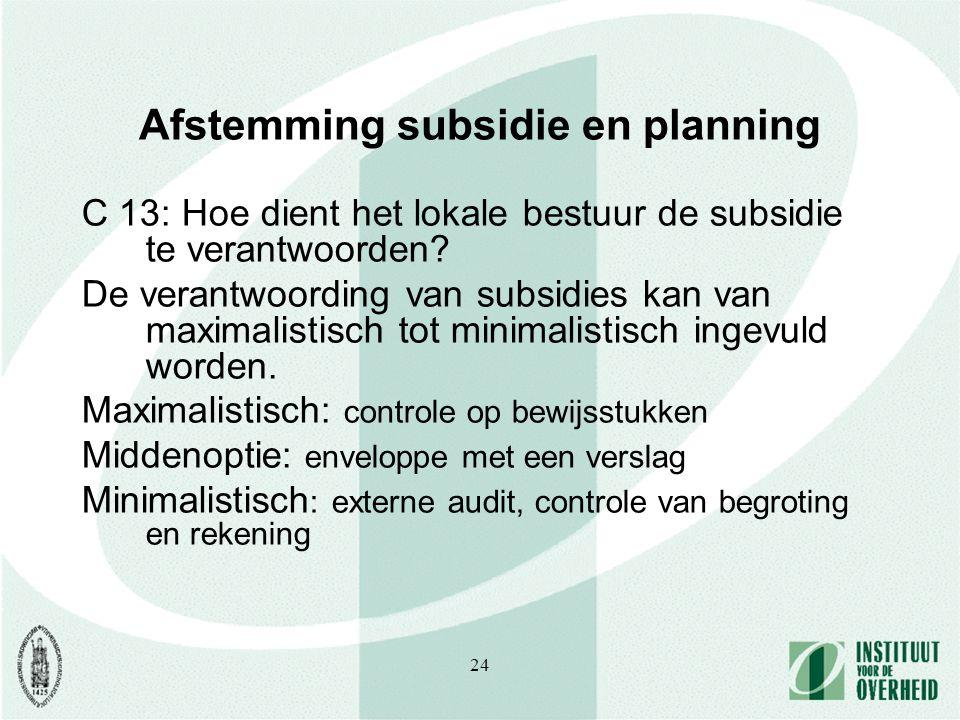 24 Afstemming subsidie en planning C 13: Hoe dient het lokale bestuur de subsidie te verantwoorden.