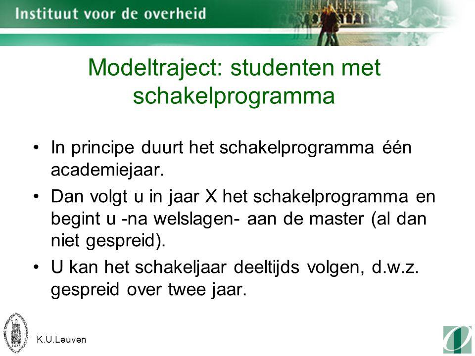K.U.Leuven Modeltraject: studenten met schakelprogramma In principe duurt het schakelprogramma één academiejaar.