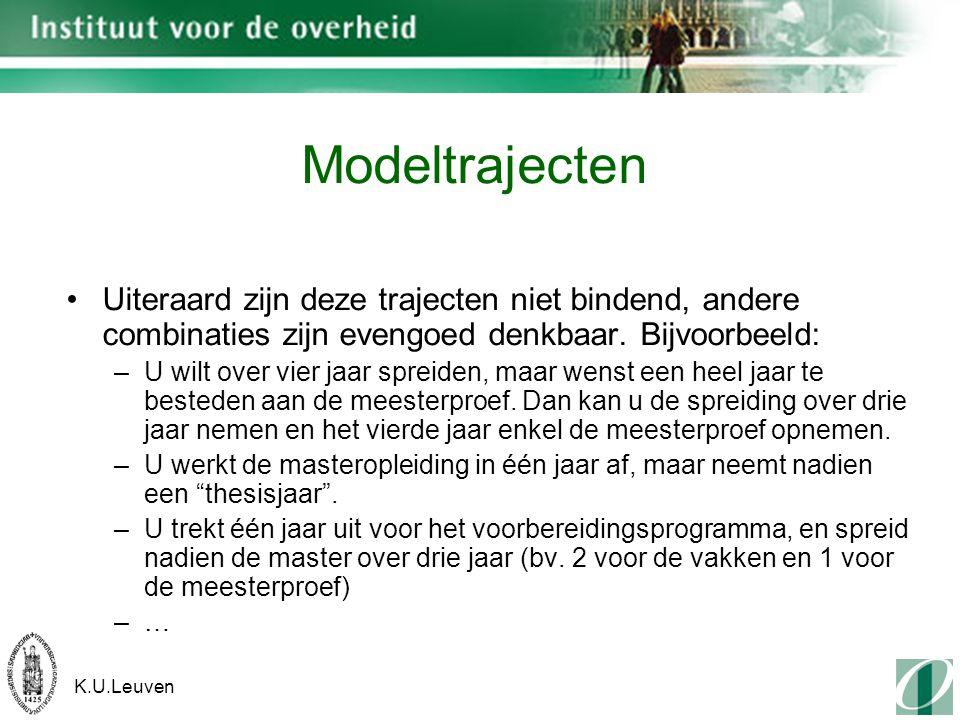 K.U.Leuven Modeltrajecten Uiteraard zijn deze trajecten niet bindend, andere combinaties zijn evengoed denkbaar.