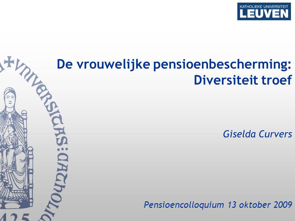De vrouwelijke pensioenbescherming: Diversiteit troef Giselda Curvers Pensioencolloquium 13 oktober 2009