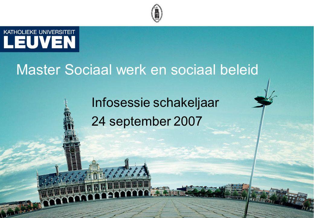 Master Sociaal werk en sociaal beleid Infosessie schakeljaar 24 september 2007
