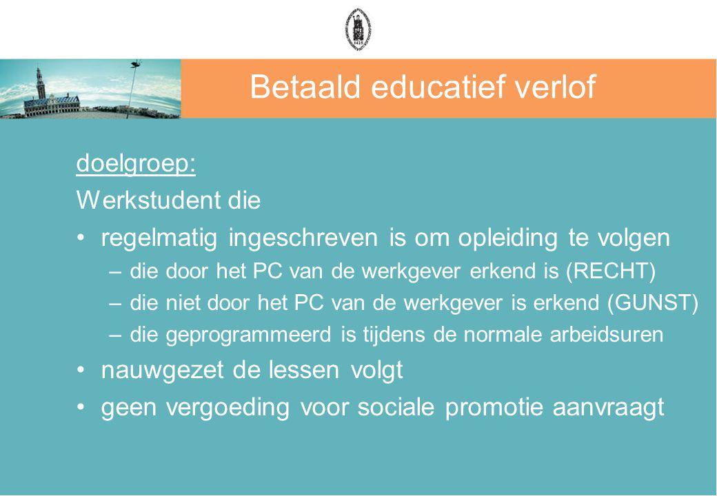 Betaald educatief verlof doelgroep: Werkstudent die regelmatig ingeschreven is om opleiding te volgen –die door het PC van de werkgever erkend is (REC