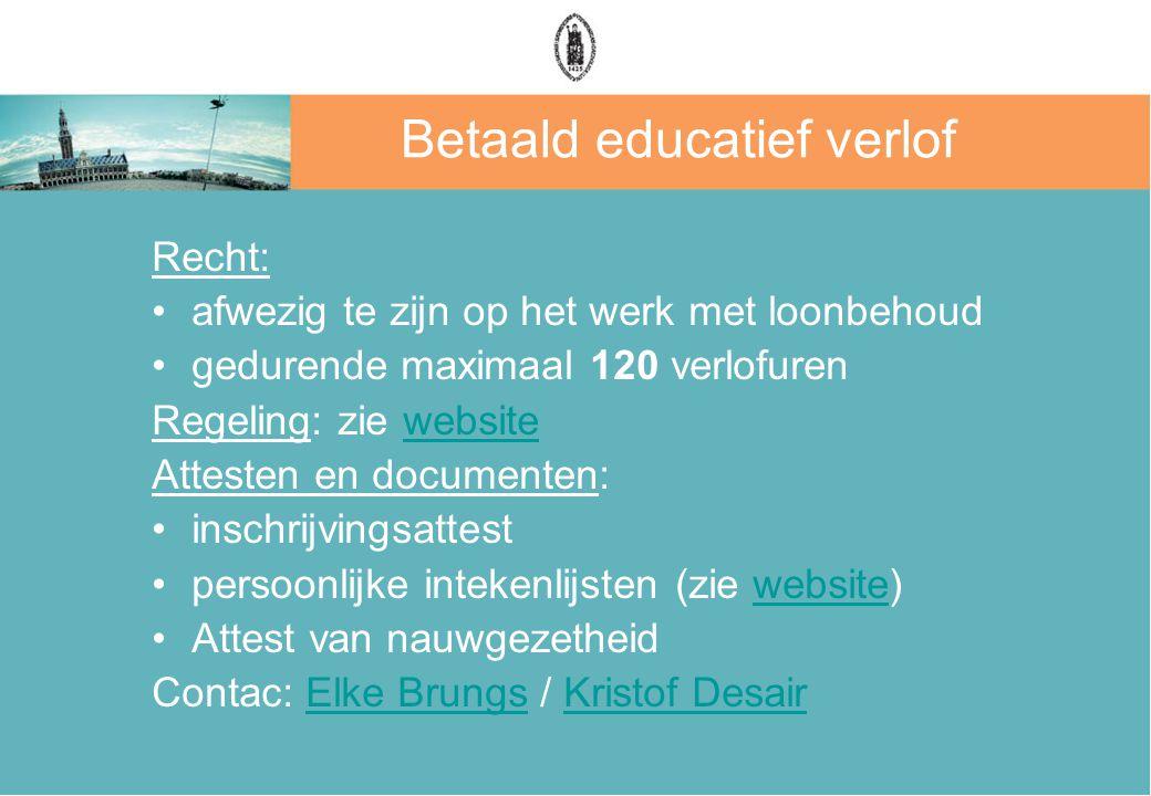 Betaald educatief verlof Recht: afwezig te zijn op het werk met loonbehoud gedurende maximaal 120 verlofuren Regeling: zie websitewebsite Attesten en