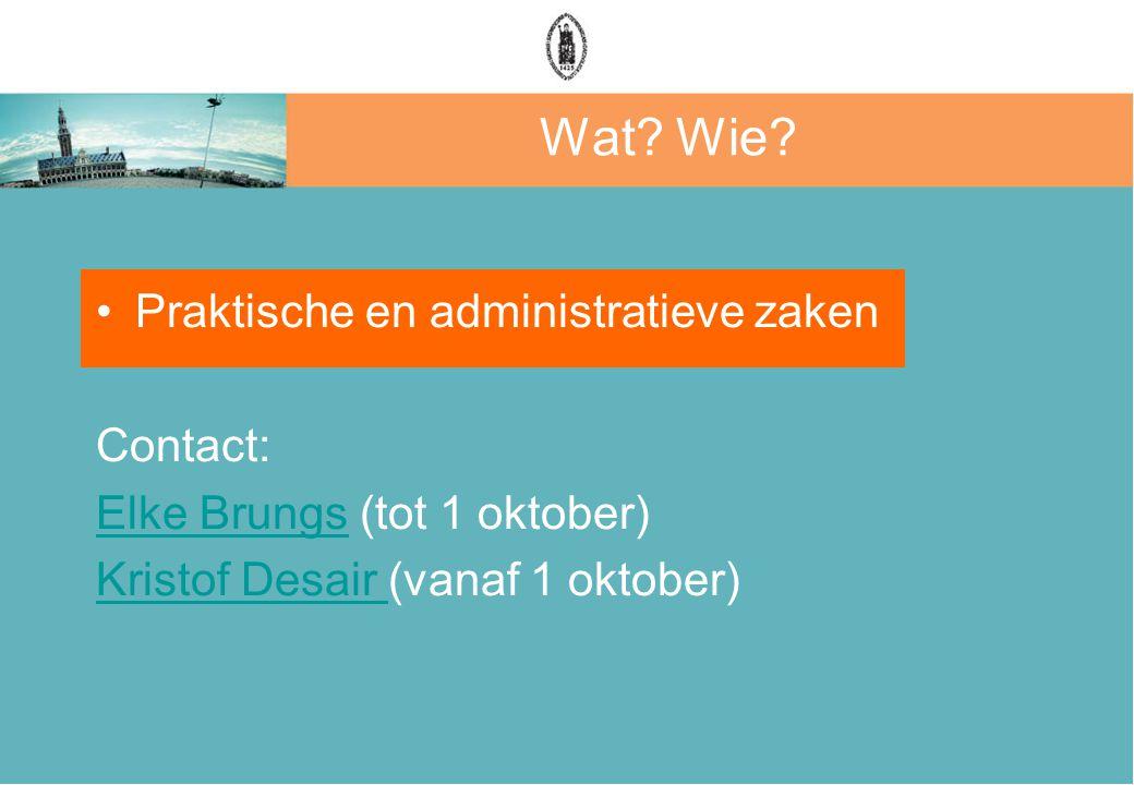Wat? Wie? Praktische en administratieve zaken Contact: Elke BrungsElke Brungs (tot 1 oktober) Kristof Desair Kristof Desair (vanaf 1 oktober)